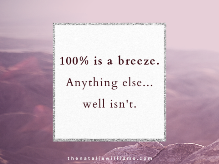 100% is a breeze. Anything else…well isn't.