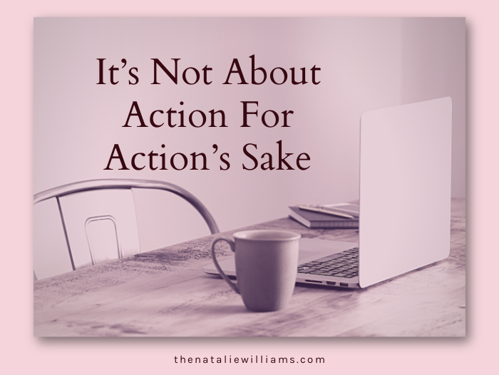 It's Not About Action For Action's Sake