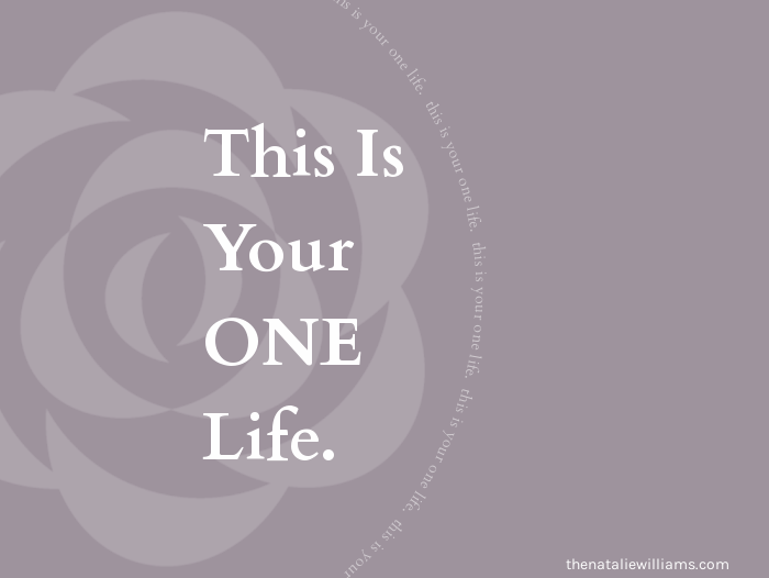 This Is Your One Life.
