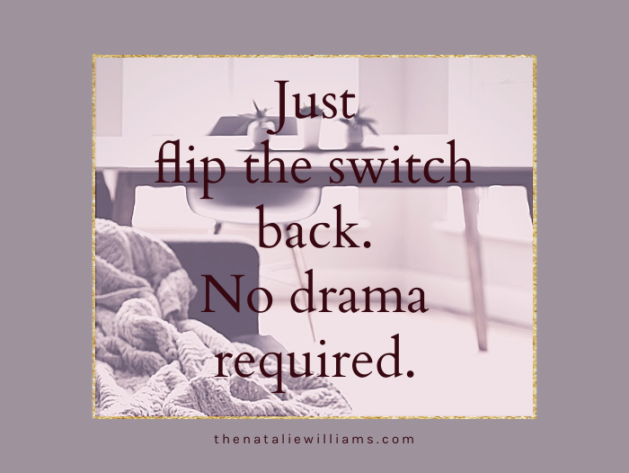 Just flip the switch back. No drama required.