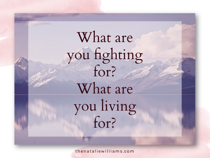 What are you fighting for? What are you living for?