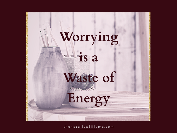 Worrying is a Waste of Energy