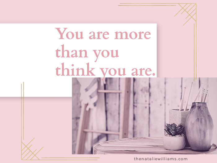 You are more than you think you are.