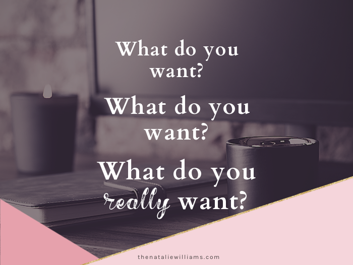 What do you want? What do you want? What do you really want?