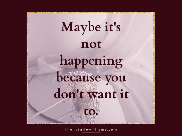 Maybe it's not happening because you don't want it to.
